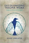 Cover of Decolonizing trauma work : indigenous stories and strategies