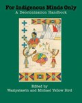 Cover of For Indigenous minds only : a decolonization handbook
