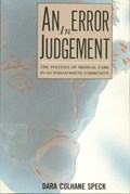 Cover of An error in judgement : the politics of medical care in an Indian / white commu…